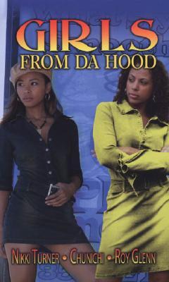 Girls from Da Hood By Turner, Nikki/ Glenn, Roy/ Chunichi